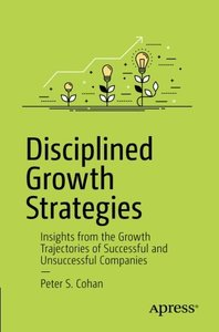 Disciplined Growth Strategies: Insights from the Growth Trajectories of Successful and Unsuccessful Companies-cover