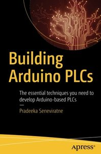 Building Arduino PLCs: The essential techniques you need to develop Arduino-based PLCs-cover