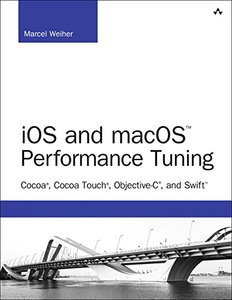 iOS and macOS Performance Tuning: Cocoa, Cocoa Touch, Objective-C, and Swift (Paperback)-cover