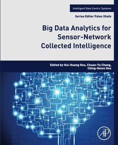 Big Data Analytics for Sensor-Network Collected Intelligence (Intelligent Data-Centric Systems: Sensor Collected Intelligence)-cover