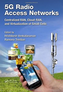 5G Radio Access Networks: Centralized RAN, Cloud-RAN and Virtualization of Small Cells-cover