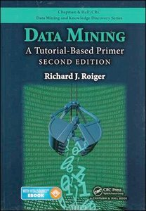 Data Mining: A Tutorial-Based Primer, Second Edition (Chapman & Hall/CRC Data Mining and Knowledge Discovery Series)-cover