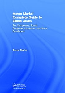 Aaron Marks' Complete Guide to Game Audio: For Composers, Sound Designers, Musicians, and Game Developers-cover