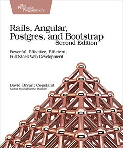 Rails, Angular, Postgres, and Bootstrap: Powerful, Effective, Efficient, Full-Stack Web Development-cover