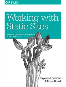 Working with Static Sites: Bringing the Power of Simple to Modern Websites-cover