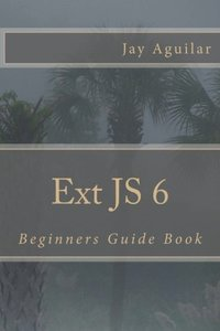 Ext JS 6: Beginners Guide Book (Paperback)-cover
