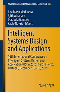 Intelligent Systems Design and Applications: 16th International Conference on Intelligent Systems Design and Applications (ISDA 2016) held in Porto, ... in Intelligent Systems and Computing)-cover