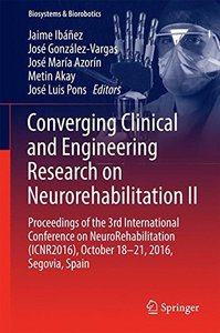 Converging Clinical and Engineering Research on Neurorehabilitation II: Proceedings of the 3rd International Conference on NeuroRehabilitation ... Segovia, Spain (Biosystems & Biorobotics)-cover
