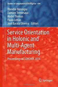 Service Orientation in Holonic and Multi-Agent Manufacturing: Proceedings of SOHOMA 2016 (Studies in Computational Intelligence)-cover