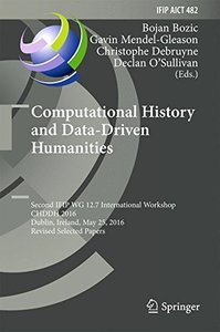 Computational History and Data-Driven Humanities: Second IFIP WG 12.7 International Workshop, CHDDH 2016, Dublin, Ireland, May 25, 2016, Revised ... in Information and Communication Technology)-cover