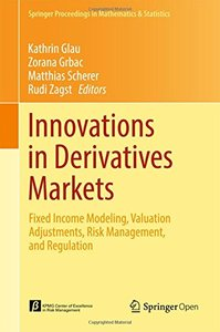 Innovations in Derivatives Markets: Fixed Income Modeling, Valuation Adjustments, Risk Management, and Regulation (Springer Proceedings in Mathematics & Statistics)-cover