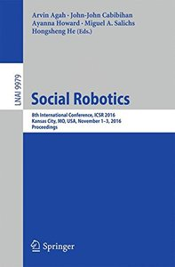 Social Robotics: 8th International Conference, ICSR 2016, Kansas City, MO, USA, November 1-3, 2016 Proceedings (Lecture Notes in Computer Science)-cover