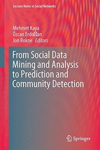 From Social Data Mining and Analysis to Prediction and Community Detection (Lecture Notes in Social Networks)-cover