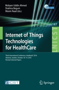 Internet of Things Technologies for HealthCare: Third International Conference, HealthyIoT 2016, V瓣ster疇s, Sweden, October 18-19, 2016, Revised ... and Telecommunications Engineering)-cover