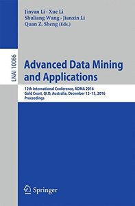 Advanced Data Mining and Applications: 12th International Conference, ADMA 2016, Gold Coast, QLD, Australia, December 12-15, 2016, Proceedings (Lecture Notes in Computer Science)-cover