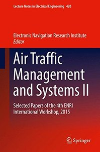 Air Traffic Management and Systems II: Selected Papers of the 4th ENRI International Workshop, 2015 (Lecture Notes in Electrical Engineering)