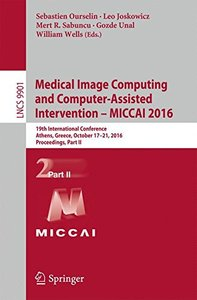 Medical Image Computing and Computer-Assisted Intervention - MICCAI 2016: 19th International Conference, Athens, Greece, October 17-21, 2016, Proceedings, Part II (Lecture Notes in Computer Science)-cover