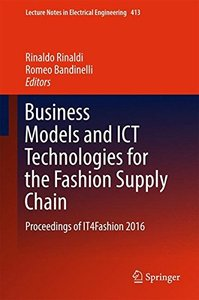 Business Models and ICT Technologies for the Fashion Supply Chain: Proceedings of IT4Fashion 2016 (Lecture Notes in Electrical Engineering)-cover