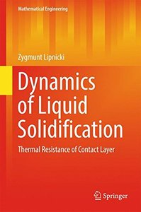 Dynamics of Liquid Solidification: Thermal Resistance of Contact Layer (Mathematical Engineering)-cover