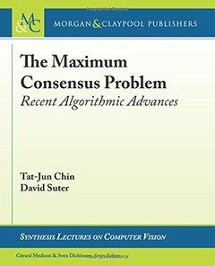The Maximum Consensus Problem: Recent Algorithmic Advances