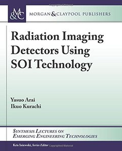 Radiation Imaging Detectors Using SOI Technology (Synthesis Lectures on Emerging Engineering Technologies)-cover