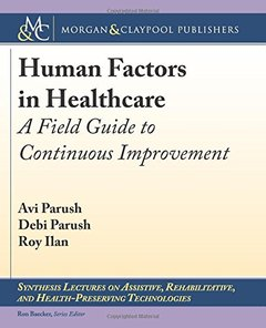 Human Factors in Healthcare: A Field Guide to Continuous Improvement (Synthesis Lectures on Assistive, Rehabilitative, and Health-Preserving Technologies)-cover