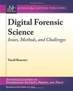 Digital Forensic Science: Issues, Methods, and Challenges (Synthesis Lectures on Information Security, Privacy, and Trust)