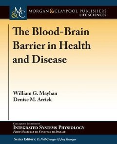 The Blood-Brain Barrier in Health and Disease (Colloquium Series on Integrated Systems Physiology: from Molecule to Function to Disease)-cover