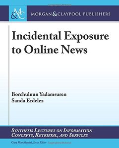 Incidental Exposure to Online News (Synthesis Lectures on Information Concepts, Retrieval, and Services)-cover