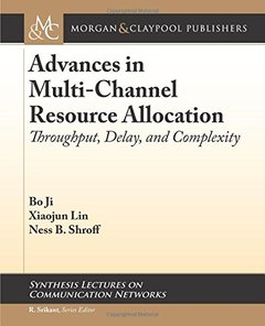 Advances in Multi-Channel Resource Allocation: Throughput, Delay, and Complexity (Synthesis Lectures on Communication Networks)-cover