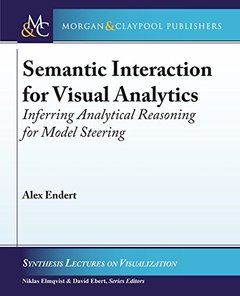 Semantic Interaction for Visual Analytics: Inferring Analytical Reasoning for Model Steering (Synthesis Lectures on Visualization)-cover