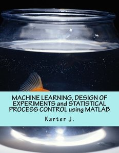 Machine Learning, Design of Experiments and Statistical Process Control Using MATLAB-cover