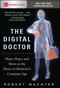 The Digital Doctor: Hope, Hype, and Harm at the Dawn of Medicine's Computer Age-cover