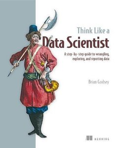 Think Like a Data Scientist: Tackle the data science process step-by-step-cover