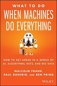What To Do When Machines Do Everything: How to Get Ahead in a World of AI, Algorithms, Bots, and Big Data-cover