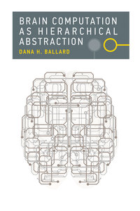 Brain Computation as Hierarchical Abstraction (Computational Neuroscience Series)-cover