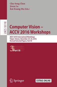 Computer Vision - ACCV 2016 Workshops: ACCV 2016 International Workshops,  Taipei, Taiwan, November 20-24, 2016, Revised Selected Papers, Part III (Lecture Notes in Computer Science)