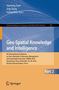 Geo-Spatial Knowledge and Intelligence: 4th International Conference on Geo-Informatics in Resource Management and Sustainable Ecosystem, GRMSE 2016, ... in Computer and Information Science)-cover