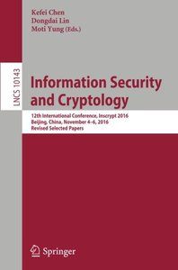 Information Security and Cryptology: 12th International Conference, Inscrypt 2016, Beijing, China, November 4-6, 2016, Revised Selected Papers (Lecture Notes in Computer Science)-cover
