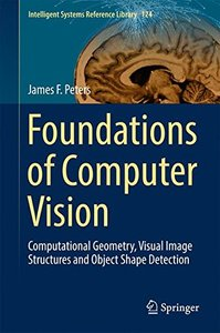 Foundations of Computer Vision: Computational Geometry, Visual Image Structures and Object Shape Detection (Intelligent Systems Reference Library)-cover