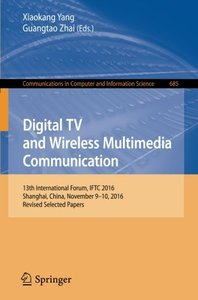 Digital TV and Wireless Multimedia Communication: 13th International Forum, IFTC 2016, Shanghai, China, November 9-10, 2016, Revised Selected Papers ... in Computer and Information Science)-cover