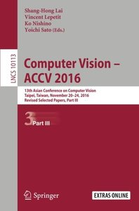 Computer Vision -  ACCV 2016: 13th Asian Conference on Computer Vision, Taipei, Taiwan, November 20-24, 2016, Revised Selected Papers, Part III (Lecture Notes in Computer Science)-cover
