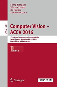 Computer Vision -  ACCV 2016: 13th Asian Conference on Computer Vision, Taipei, Taiwan, November 20-24, 2016, Revised Selected Papers, Part I (Lecture Notes in Computer Science)-cover