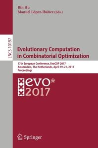 Evolutionary Computation in Combinatorial Optimization: 17th European Conference, EvoCOP 2017, Amsterdam, The Netherlands, April 19-21, 2017, Proceedings (Lecture Notes in Computer Science)-cover