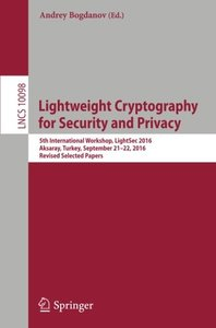 Lightweight Cryptography for Security and Privacy: 5th International Workshop, LightSec 2016, Aksaray, Turkey, September 21-22, 2016, Revised Selected Papers (Lecture Notes in Computer Science)