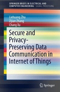 Secure and Privacy-Preserving Data Communication in Internet of Things (SpringerBriefs in Electrical and Computer Engineering)-cover
