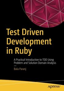 Test Driven Development in Ruby: A Practical Introduction to TDD Using Problem and Solution Domain Analysis-cover