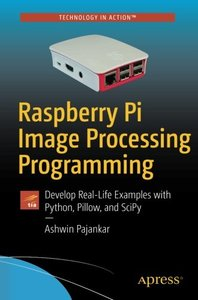 Raspberry Pi Image Processing Programming: Develop Real-Life Examples with Python, Pillow, and SciPy-cover