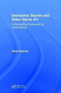 Interactive Stories and Video Game Art: A Storytelling Framework for Game Design-cover