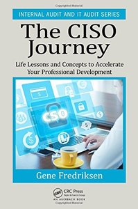 The CISO Journey: Life Lessons and Concepts to Accelerate Your Professional Development (Internal Audit and IT Audit)-cover